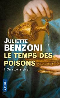 Le temps des poisons. Volume 1, On a tué la reine !