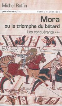 Les conquérants. Volume 3, Mora ou Le triomphe du bâtard