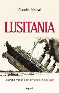 Lusitania : le grand roman d'un mystérieux naufrage