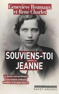 Souviens-toi Jeanne : le destin extraordinaire d'une femme ordinaire pendant la Grande Guerre