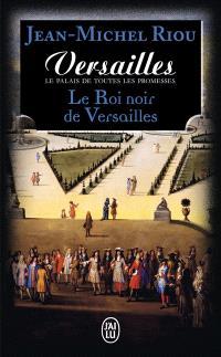Versailles, le palais de toutes les promesses. Volume 2, Le roi noir de Versailles (1668-1670)
