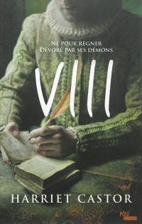 VIII : né pour régner, dévoré par ses démons