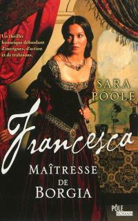 Francesca, Francesca : la maîtresse de Borgia