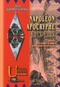 Napoléon apocryphe, 1812-1832 : l'histoire de la conquête du monde & de la monarchie universelle