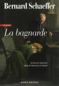 La bagnarde : amour et injustice dans le nord de la France au XIXe siècle