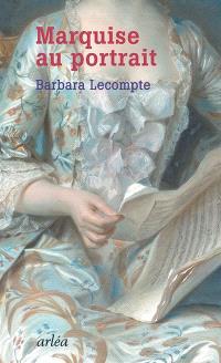 Marquise au portrait : Maurice Quentin de La Tour et ses modèles