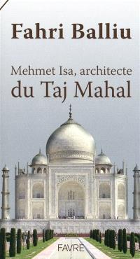 Mehmet Isa, l'architecte du Taj Mahal