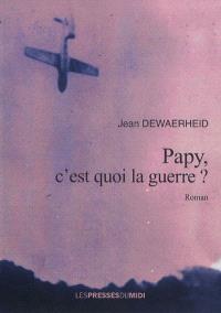 Papy, c'est quoi la guerre ?