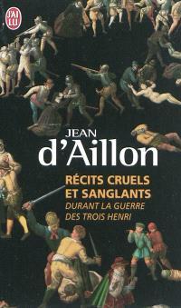 Récits cruels et sanglants durant la guerre des trois Henri : trois enquêtes de Nicolas Poulain et d'Olivier Hauteville
