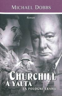 Churchill à Yalta : la Pologne trahie