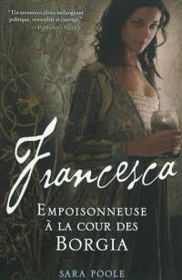 Francesca, Francesca : empoisonneuse à la cour des Borgia