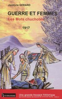 Guerre et femmes. Volume 4, Les mots chuchotés : 1917