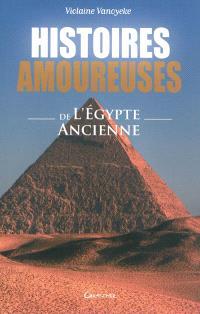 Histoires amoureuses de l'Egypte ancienne