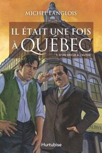 Il était une fois à Québec. Volume 1, D'un siècle à l'autre