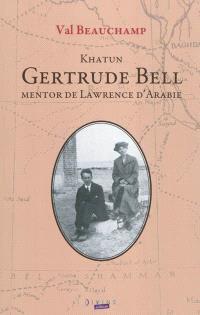 Khatun Gertrude Bell, mentor de Lawrence d'Arabie