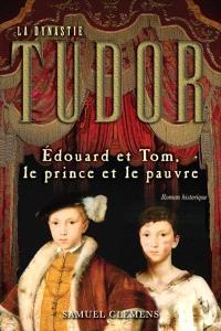 La dynastie Tudor. Volume 4, Édouard et Tom, le prince et le pauvre
