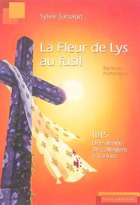 La fleur de lys au fusil : 1815, une armée de collégiens à Vannes