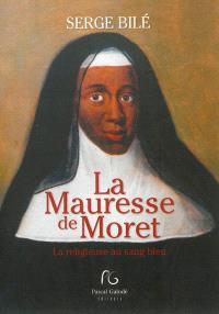 La mauresse de Moret : la religieuse au sang bleu