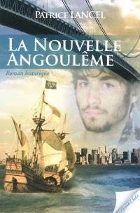 La Nouvelle Angoulême : roman historique