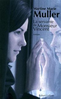 La trilogie des servantes. Volume 2, La servante de Monsieur Vincent