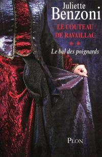 Le bal des poignards. Volume 2, Le couteau de Ravaillac