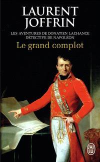 Le grand complot : les aventures de Donatien Lachance, détective de Napoléon