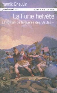 Le roman de la guerre des Gaules. Volume 1, La furie helvète