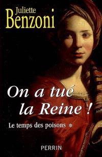 Le temps des poisons. Volume 1, On a tué la reine !