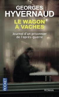 Le wagon à vaches : journal d'un prisonnier de l'après-guerre