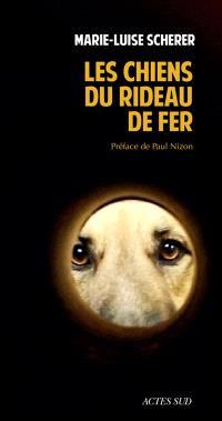 Les chiens du rideau de fer : récit