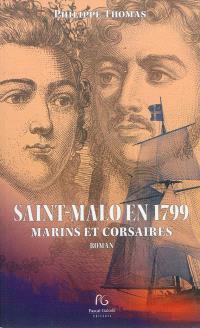 Marins et corsaires. Volume 1, Saint-Malo en 1799 : les rayons de la gloire