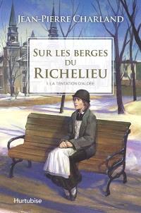 Sur les berges du Richelieu. Volume 1, La tentation d'Aldée