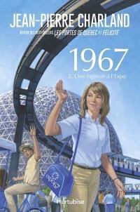 1967. Volume 2, Une ingénue à l'Expo