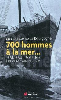 700 hommes à la mer... : la tragédie de La Bourgogne