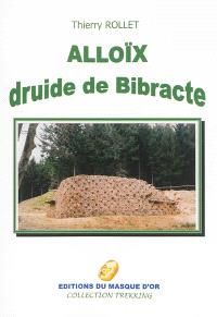 Alloïx, druide de Bibracte : récit historique