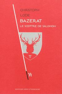 Bazérat : le sceptre de Salomon