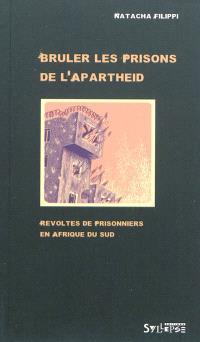 Brûler les prisons de l'apartheid : révoltes de prisonniers en Afrique du Sud