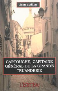 Cartouche, capitaine général de la grande truanderie