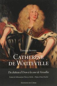 Catherine de Watteville : du château d'Oron à la cour de Versailles