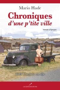 Chroniques d'une p'tite ville. Volume 1, 1946, L'arrivée en ville