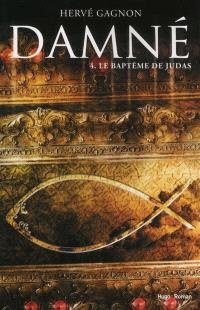 Damné. Volume 4, Le baptême de Judas