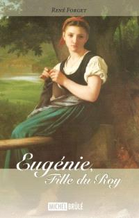 Eugénie, fille du roy. Volume 1