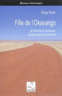 Fille de l'Okavango : de Namibie au Bostwana, peuples herero et bushman
