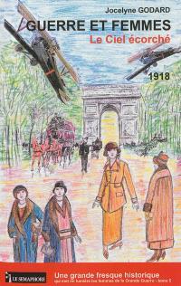 Guerre et femmes. Volume 5, Le ciel écorché : 1918