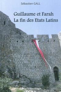 Guillaume et Farah : la fin des Etats latins : roman médiéval