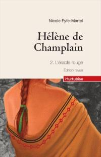 Hélène de Champlain. Volume 2, L'érable rouge