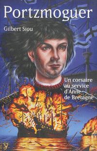 Hervé de Portzmoguer : un corsaire au service d'Anne de Bretagne : 1474-1512