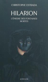 Hilarion, L'énigme des fontaines mortes : roman historique