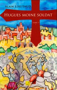 Hugues moine soldat. Volume 1