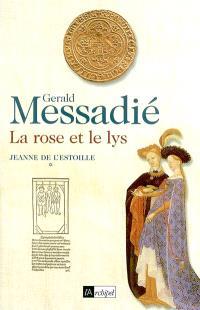 Jeanne de l'Estoille. Volume 1, La rose et le lys